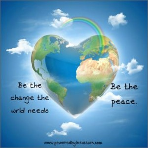 Be the change the world needs. Be the peace.