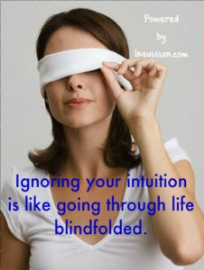 Ignoring your intuition is like going through life blindfolded
