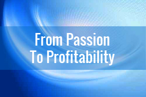 From Passion To Profitability